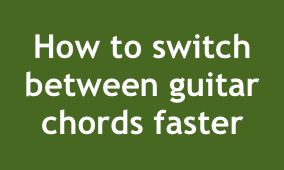 switch between guitar chords faster